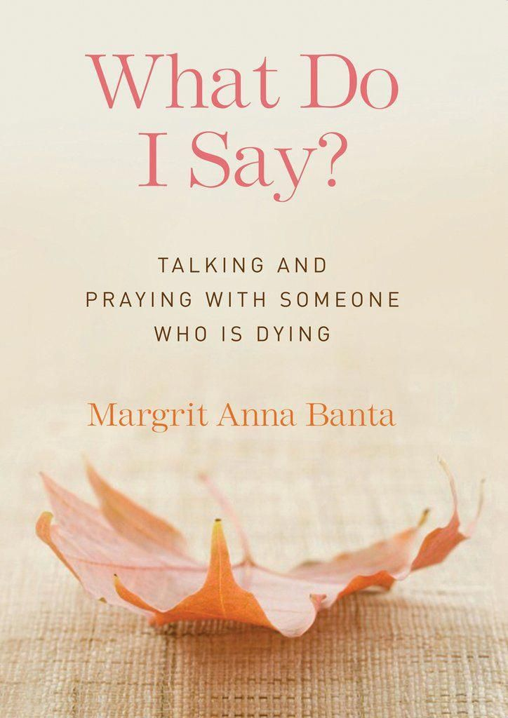 What Do I Say?: Talking and Praying with Someone Who Is Dying #alzheimerscare