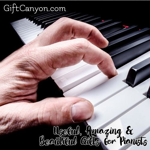 Useful, Amazing & Beautiful Gifts for Pianists