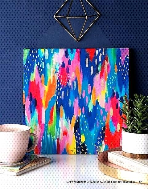 Happy Abstracts - Fearless Painting for True Beginners - Burn bright and beautiful with bold hues a