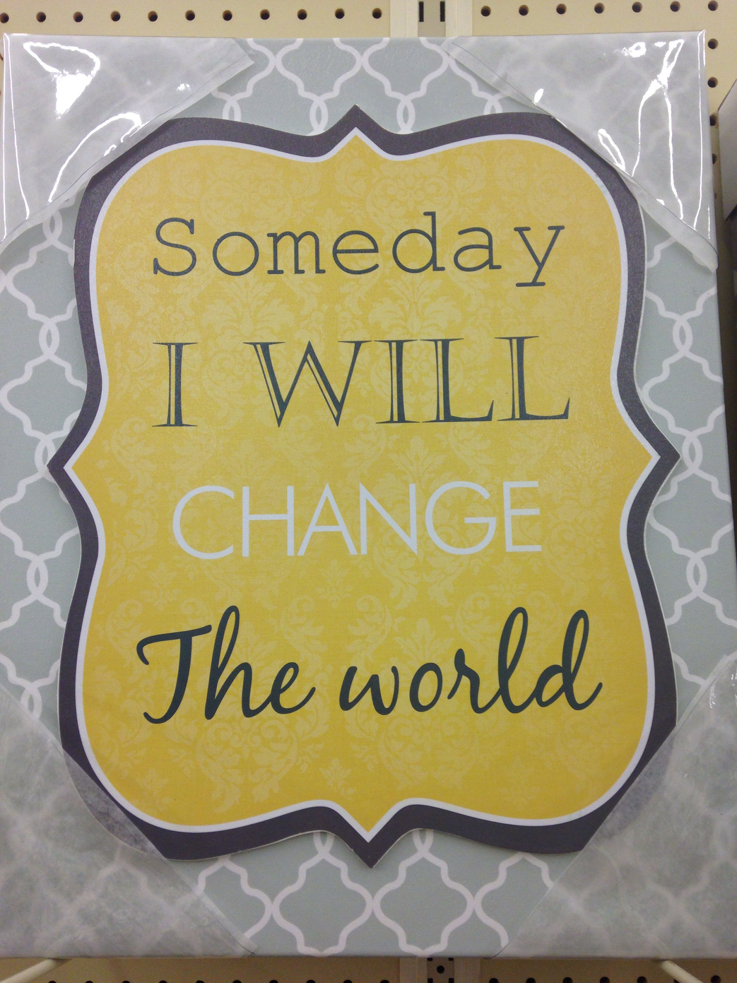 Someday I will change the world wall art Magical quotes