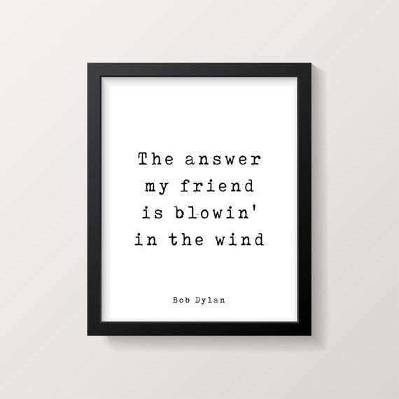 Bob Dylan Quote Print, The answer my friend is blowin' in