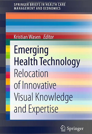 Emerging Health Technology : Relocation of Innovative Visual Knowledge and Expertise (2013). Kristian Wasen (Ed.)