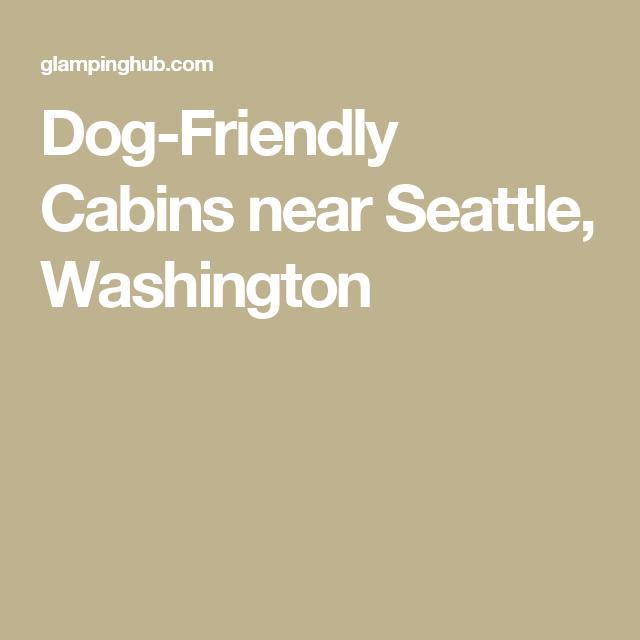 Dog Friendly Cabins Near Seattle, Washington