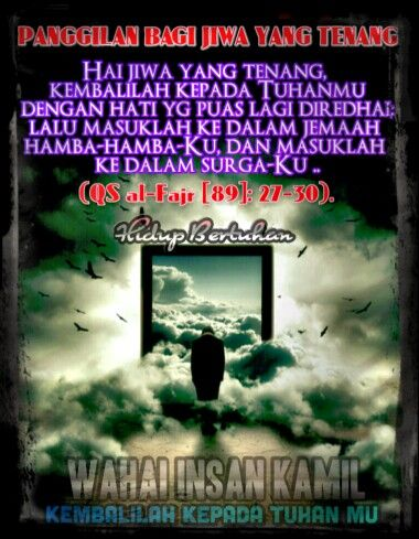 Hai Jiwa Yang Tenang Kembalilah Kepada Tuhanmu Dengan Hati Yang Puas Lagi Diredhai Al Fajr 89 27 30 Jiwa Jwa Nan Tenang Ini Adala Tuhan Bijak Ketenangan