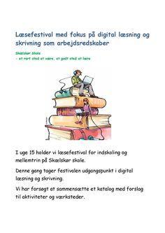 Læsefestival med fokus på digital læsning og skrivning som arbejdsredskaber Skælskør Skole - et rart sted at være, et godt sted at lære I uge 15 holder vi læsefestival for indskoling og mellemtrin på Skælskør skole. Denne gang...