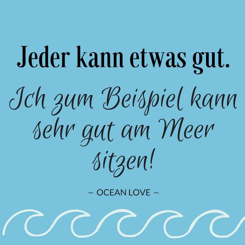 Jeder kann etwas gut Ich zum Beispiel kann sehr gut am Meer