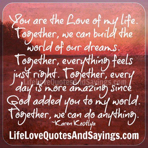 You Are The Love Of My Life Together We Can Build The World Of Our