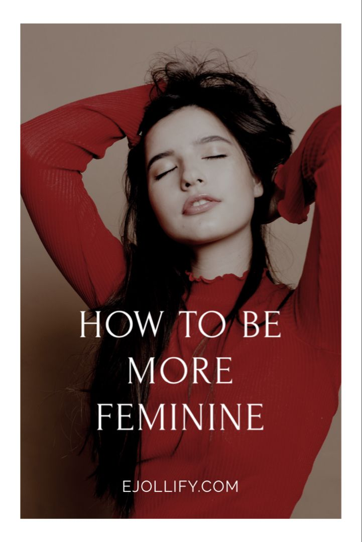 30 Tips On How To Be More Feminine, 2020