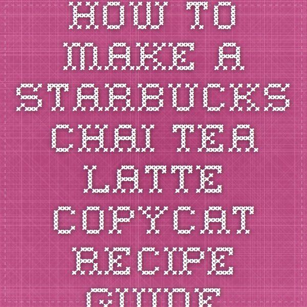 How To Make A Starbucks Chai Tea Latte