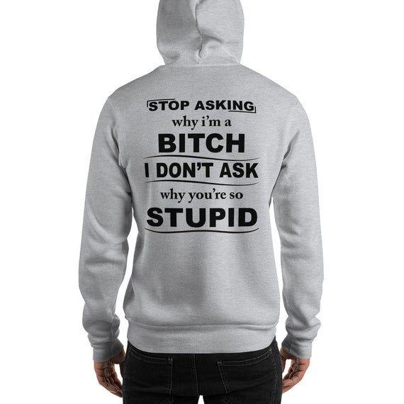 Bitch Stupid Hooded Sweatshirt | Etsy