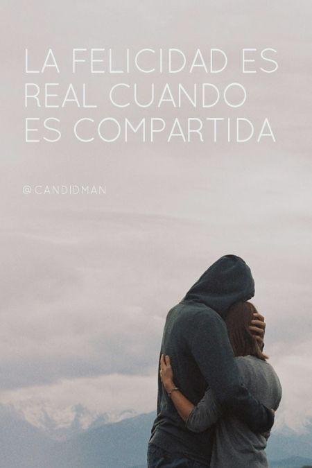 """""""La #Felicidad es real cuando es compartida"""". @candidman #Frases #Reflexion"""