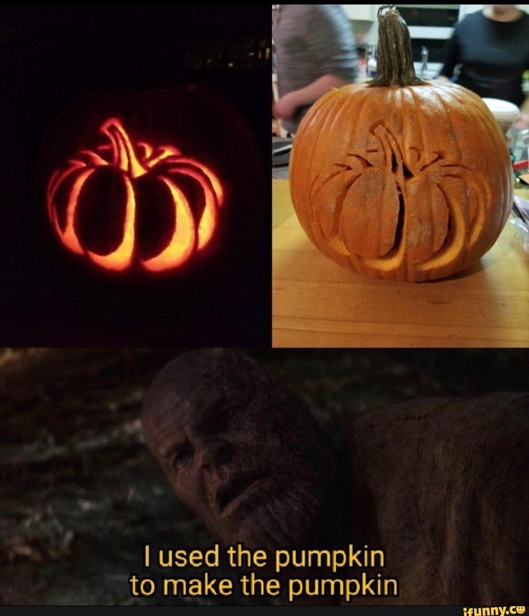 I Used The Pumpkin To Make The Pumpkin Ifunny Pumpkin Love Memes Funny Spooky Pumpkin