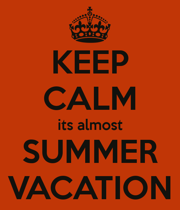 KEEP CALM Its Almost SUMMER VACATION Summer Vacation Holidays