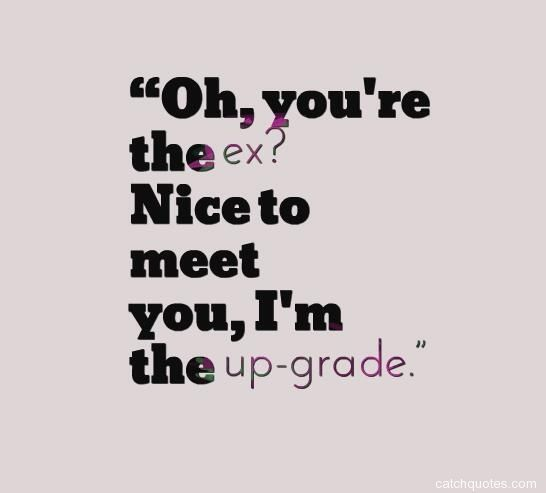 Ex Quotes Quotes About Ex  Oh You're The Ex Nice To Meet You I'm The Up .