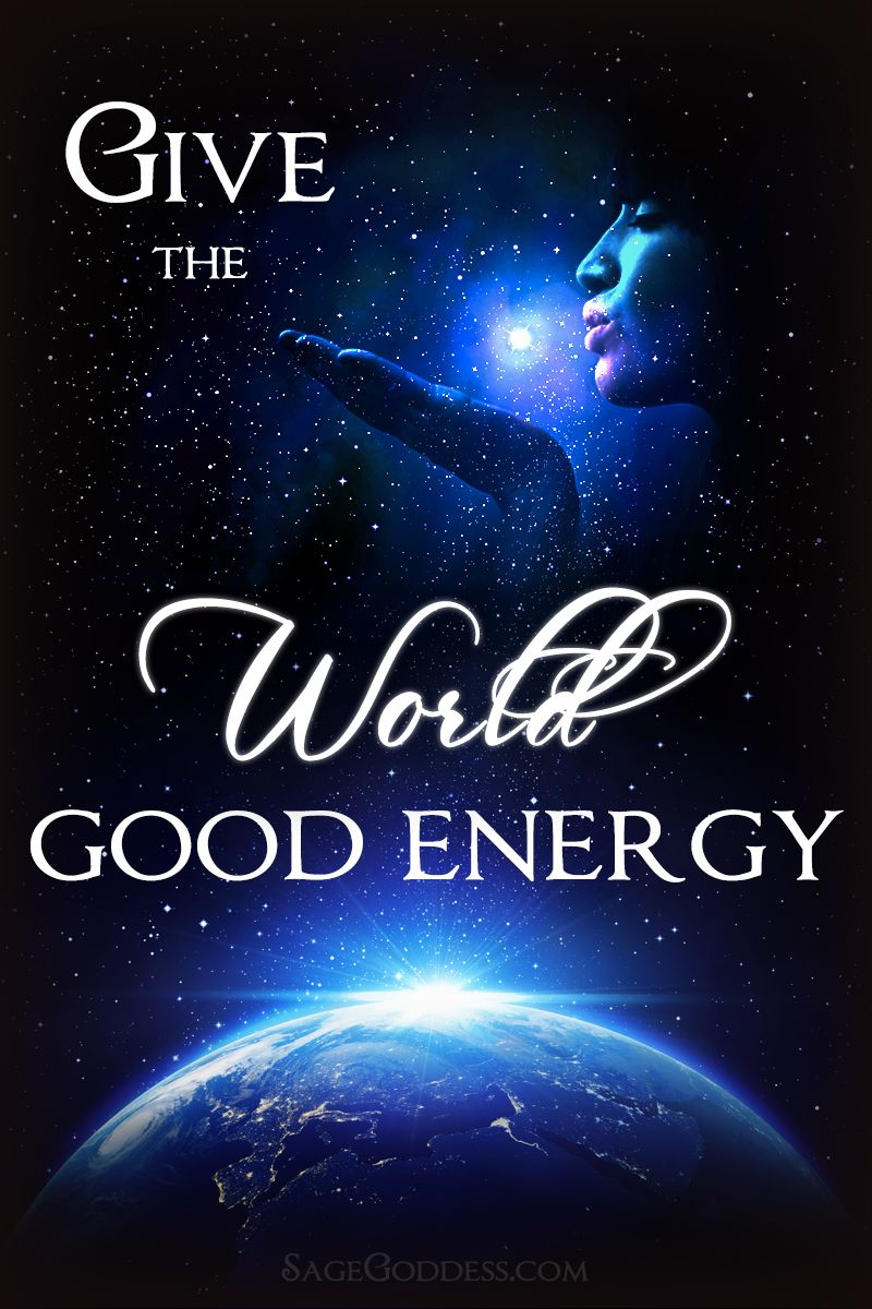 What You Send Out Into The World Comes Back To You Give Good Energy From A Place Of Love Peace And Confidence A Positive Affirmations Good Energy Positivity