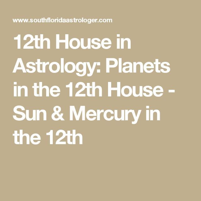 12th House In Astrology Planets In The 12th House Sun Mercury In The 12th Astrology 12th 12thhouse Sun Astrology Birth Chart Astrology Thing 1 Thing 2