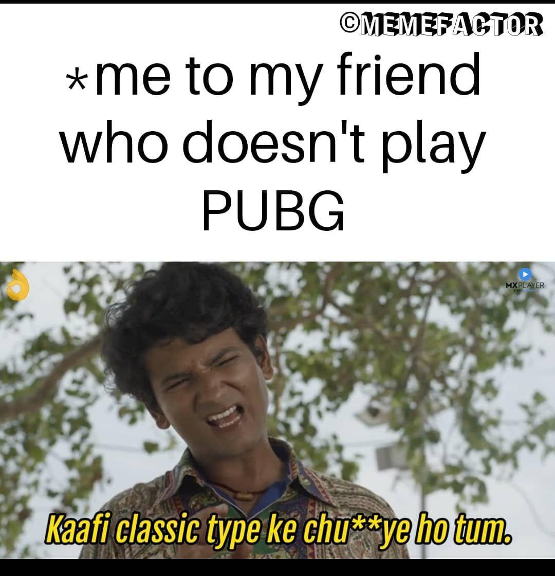 Pubg Nahi Khelte Ye Log Memes Pubg Funny Pubgmemes Pubgmobile Humor Memes My Friend