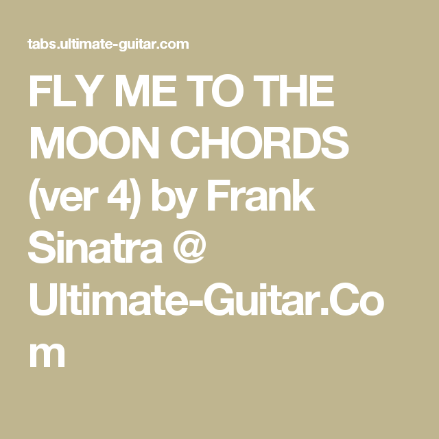FLY ME TO THE MOON CHORDS (ver 4) by Frank Sinatra @ Ultimate-Guitar ...