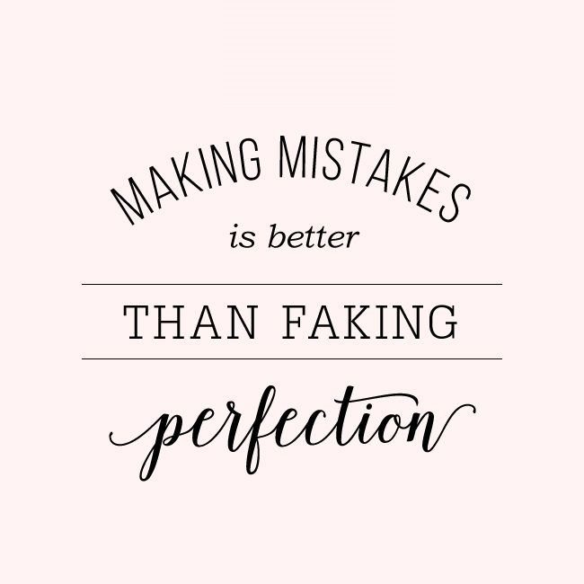 Image result for making mistakes is better than faking perfection