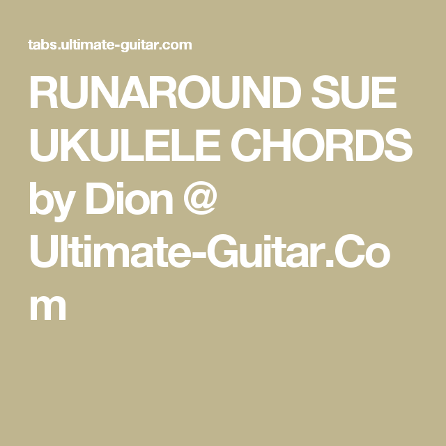 RUNAROUND SUE UKULELE CHORDS by Dion @ Ultimate-Guitar.Com | Ukulele ...