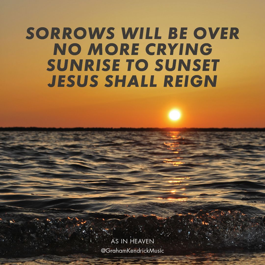Sorrows Will Be Over No More Crying Sunrise To Sunset Jesus Shall
