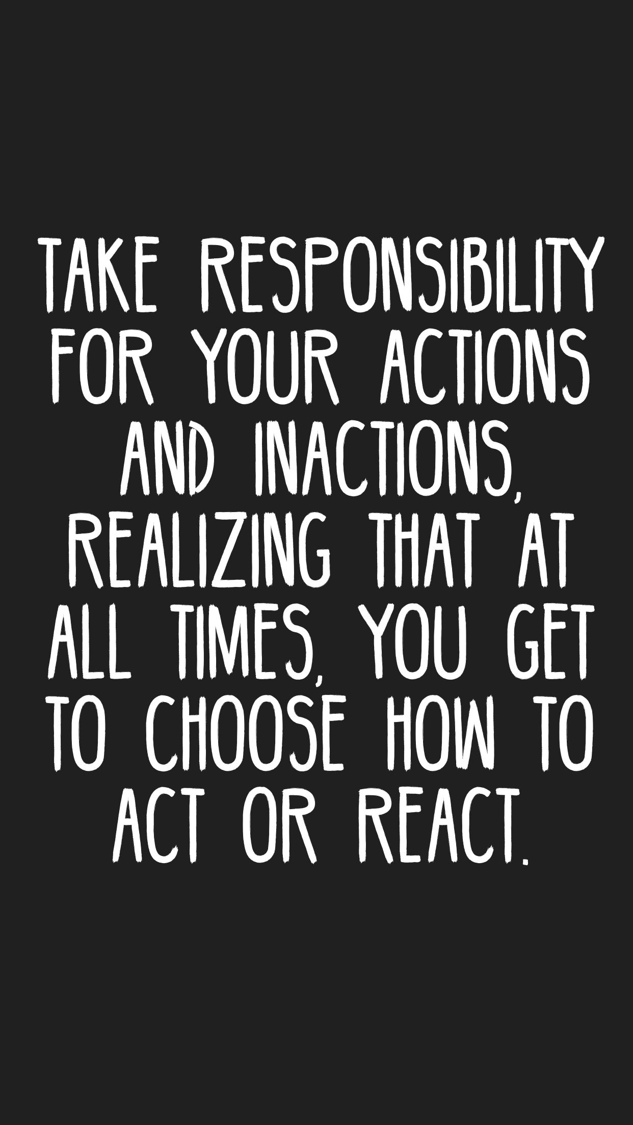 Take Responsibility For Your Actions And Inactions Realizing That At All Times You Get To Choose How T Action Quotes Inspiring Quotes About Life React Quotes