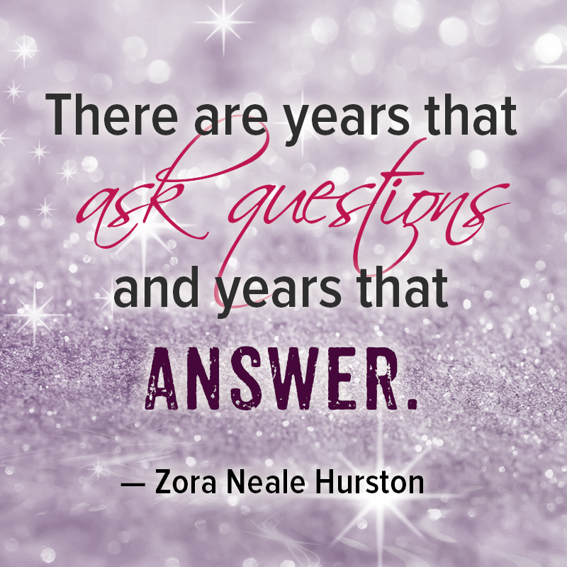 There Are Years That Ask Questions And Years That Answer Zora