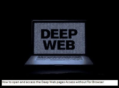 How to open and access the Deep Web pages Access without Tor Browser