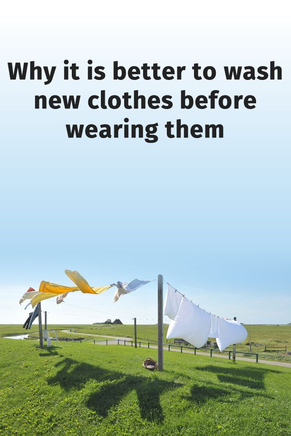 Why it is better to wash new clothes before wearing them?