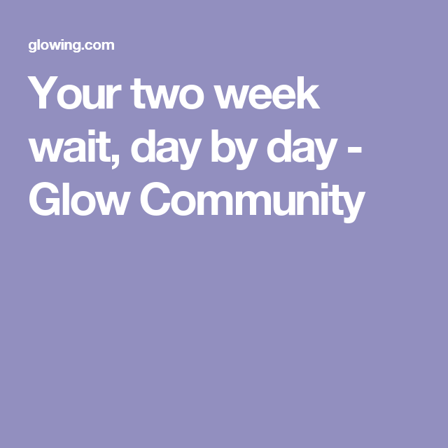 Your two week wait, day by day - Glow Community | other | Ivf