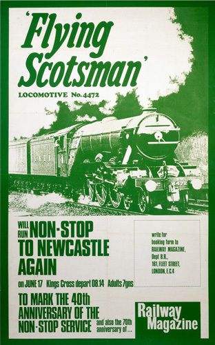 """Flying Scotsman - Locomotive No. 4472 will run non-stop to Newcastle again on 17 June (1968)"" to mark the 40th anniversary of the non-stop service"". Publisher: Railway Magazine (National Railway Museum)"