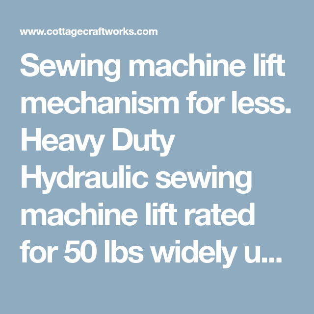 Sewing Machine Lift Mechanism For Less Heavy Duty Hydraulic Sewing