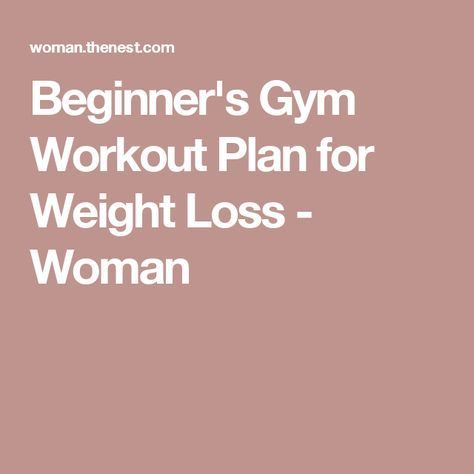 Beginner\u0027s Gym Workout Plan for Weight Loss Workout plans, Gym and