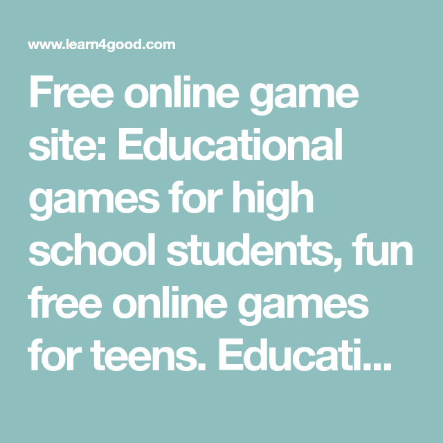 Free Online Game Site Educational Games For High School Students Fun Free Online Games For Teens High School Students High School Fun Fun Free Online Games