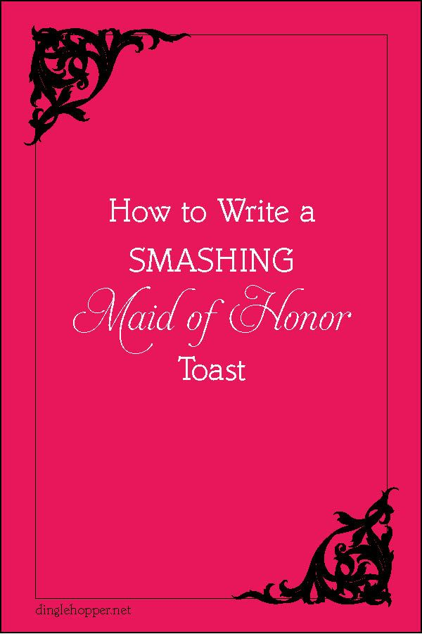 How to Write a Maid of of Honor Toast from dinglehopper.net | MOH ...