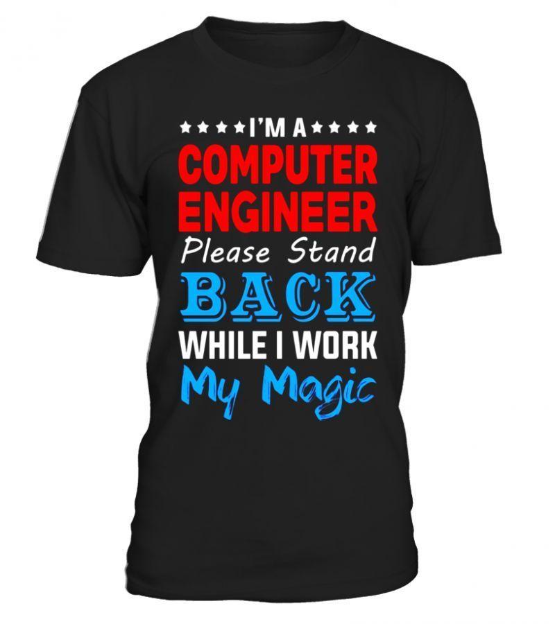 Im computer engineer stand back i work my magic t shirt t