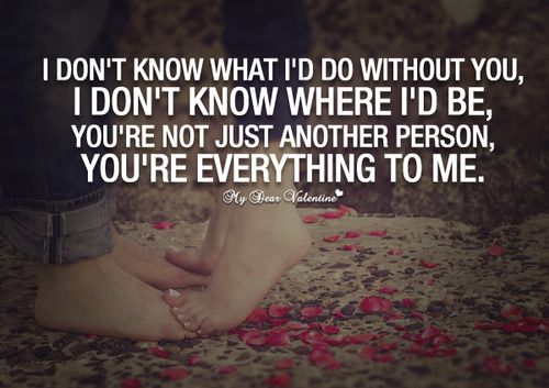 You Re Everything To Me Quotes Not Just Another Person You Re Everything To Me Picture Quotes Without You Quotes Picture Quotes Be Yourself Quotes
