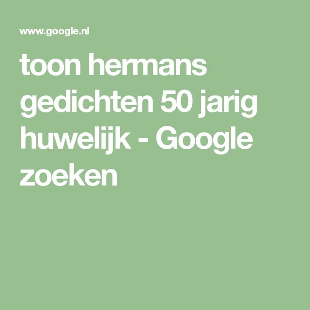 Toon Hermans Gedichten 50 Jarig Huwelijk Google Zoeken
