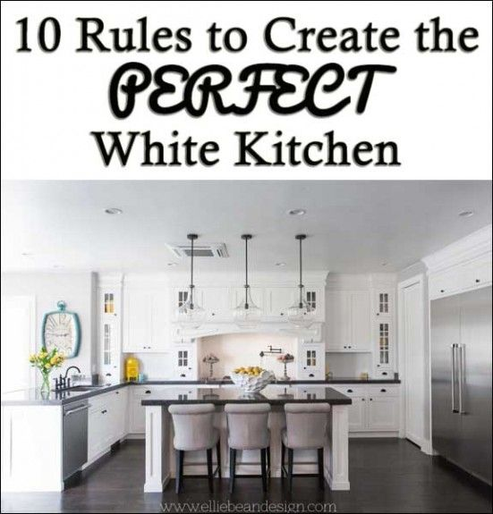 10 Rules to Create the Perfect White Kitchen | Decorating, Kitchens ...