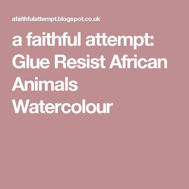 A Faithful Attempt Glue Resist African Animals Watercolour Color Wheel LessonColour