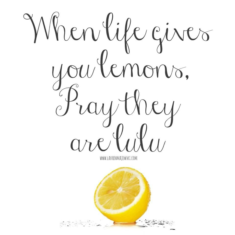 When Life Gives You Lemons Pray They Are Lulu Google Search Lemon Quotes Words Sayings