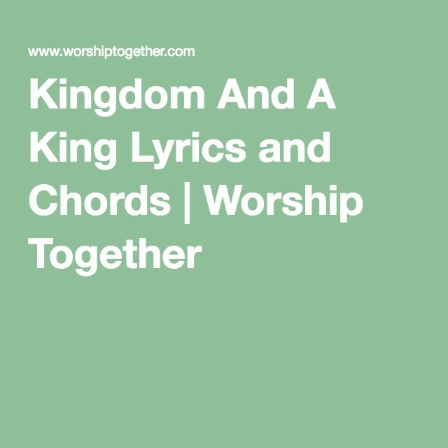 Kingdom And A King Lyrics and Chords | Worship Together