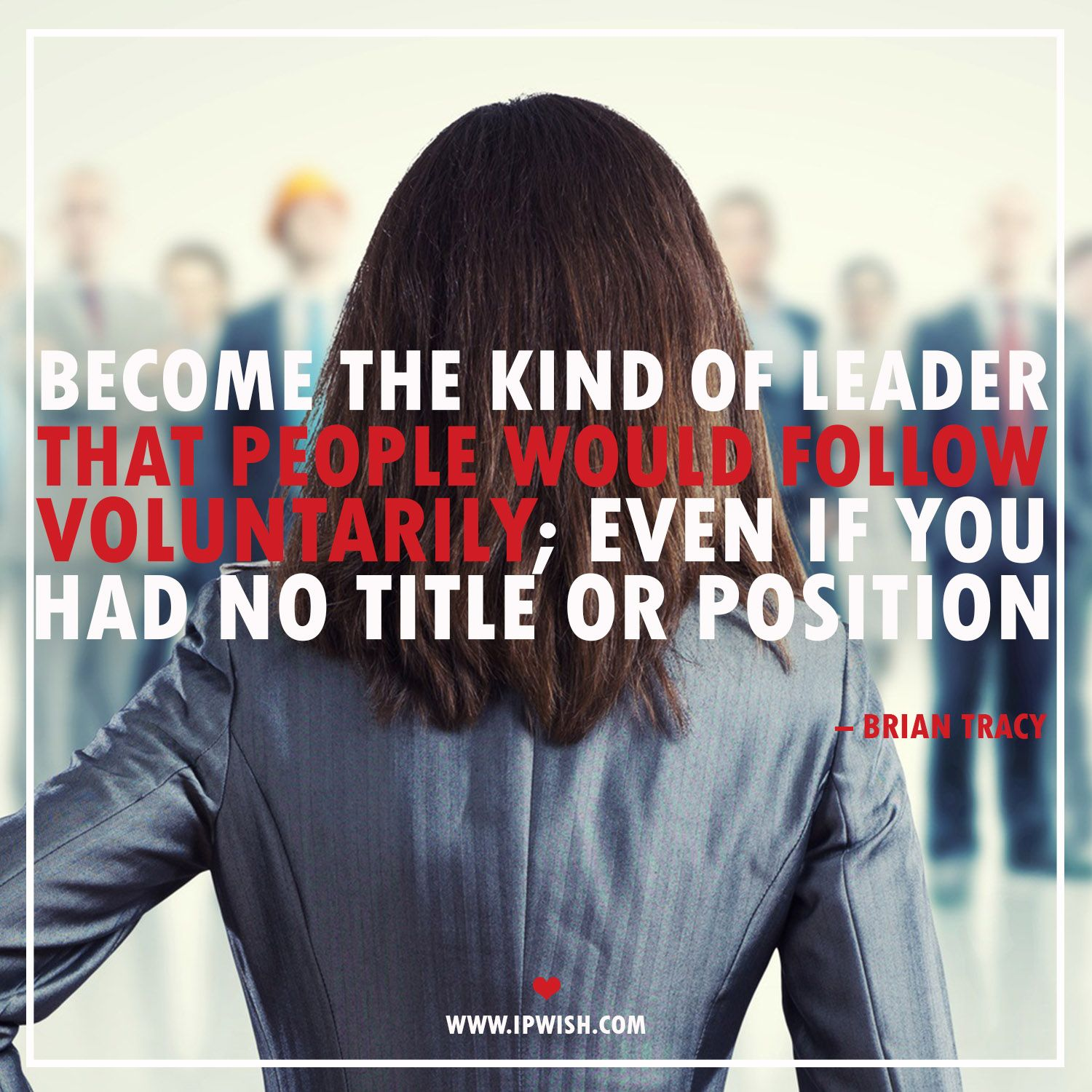 Become The Kind Of Leader That People Would Follow Voluntarily
