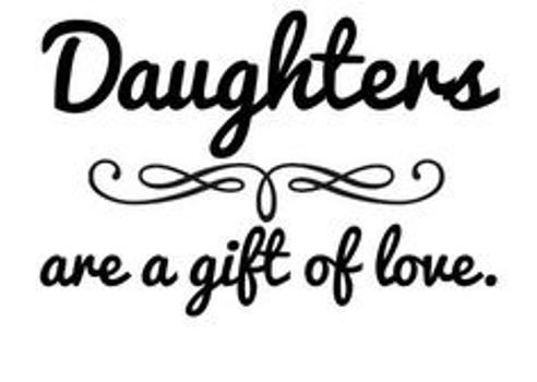 Daughters are a gift of love, mother daughter quotes