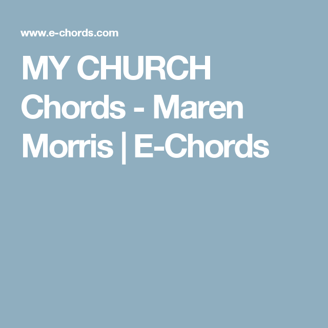 My Church Chords Maren Morris E Chords Music Pinterest