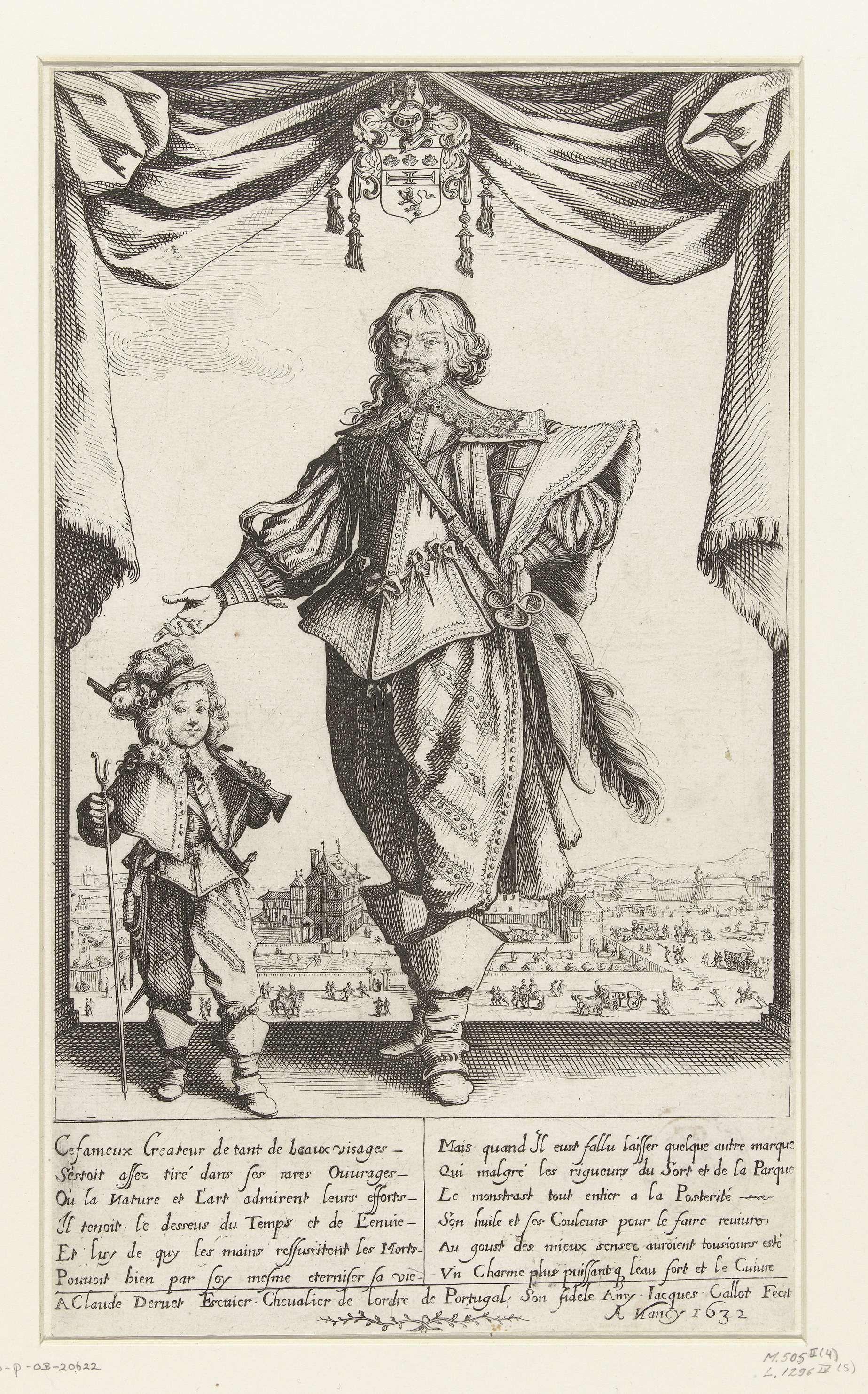 Jacques Callot | Portret van de schilder Claude Deruet en zijn zoon, Jacques Callot, 1632 | Portret ten voeten uit van Claude Deruet en zijn zoontje, staand op een soort toneel omlijst met gordijnen. Eerstgenoemde draagt een zwaard op zijn heup, laatstgenoemde een klein musket en furket (steunvork voor de loop van het geweer). Boven hun hoofden een wapenschild. Op de achtergrond de stadsmuren van Nancy. Onder de voorstelling een berijmde Franse tekst.