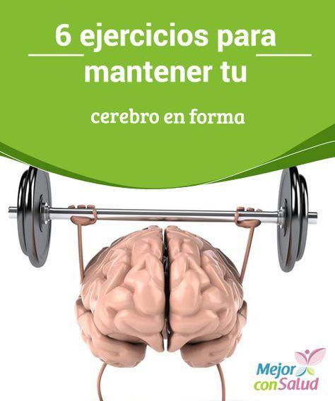 6 ejercicios para mantener tu cerebro en forma Hay ejercicios físicos que ayudan a nuestro cerebro a mantenerse activo y en forma. Inclúyelos en tu vida diaria y goza para siempre de buena salud mental.