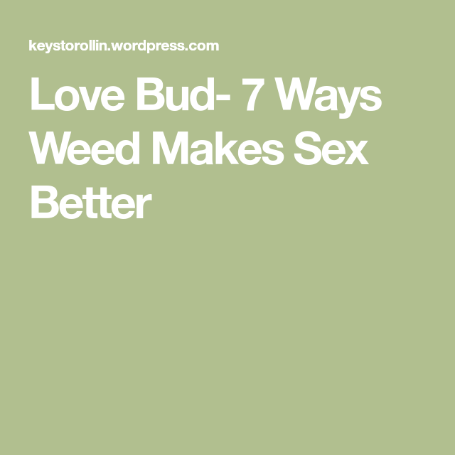 Weed makes sex better — photo 5