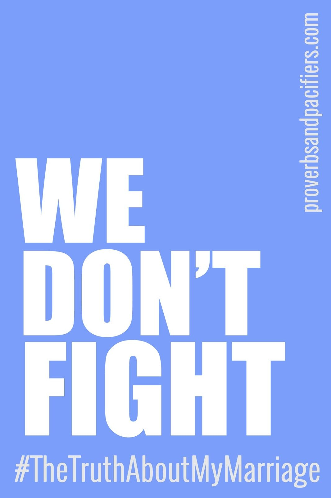 Proverbs and Pacifiers: We Don't Fight {The Truth About My Marriage}