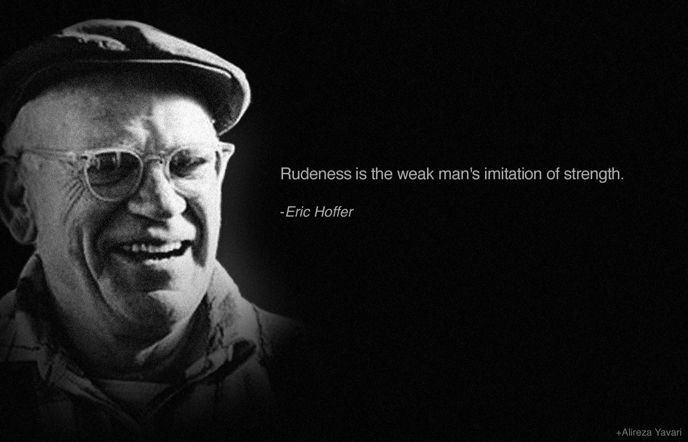 eric hoffer quote on weakness and strength of a man amazing eric hoffer quote on weakness and strength of a man amazing quotes wisdom the o jays and quotes
